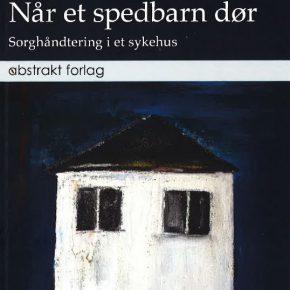 """Bokomtale: """"Når et spebarn dør. Sorghåndtering i et sykehus"""" av Dagrunn Grønbech"""